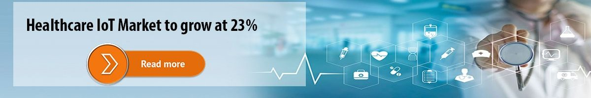 Healthcare IoT Market to grow at 23%