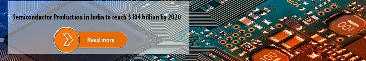 Semiconductor Production in India to reach $104 billion by 2020